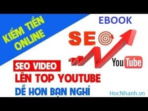 Cach Seo Video len top va kiem tien tu Youtube