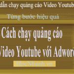 Cách chạy quảng cáo Youtube chi tiết mới nhất